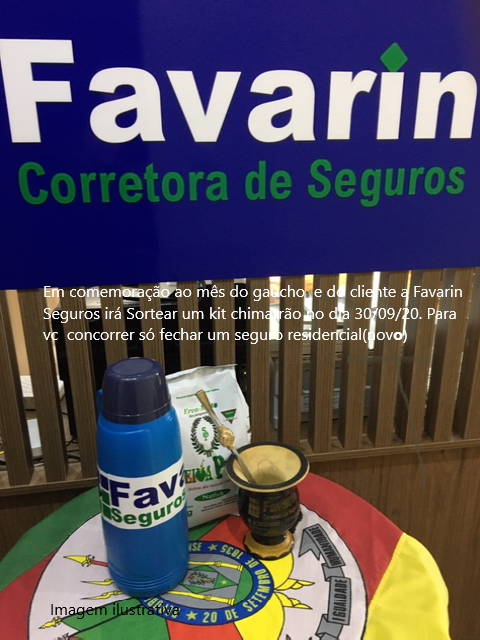 No mês do cliente e do Gaúcho a Favarin Seguros vai sortear para você um Kit Chimarrão.  Para participar você só precisa fechar um seguro residencial (novo).O sorteio será dia 30/09.